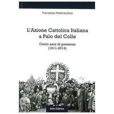 L'Azione Cattolica Italiana a Palo del Colle. Cento anni di presenza (1911-2014)