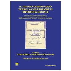 Il Viaggio Di Mario Dido' Verso La Costruzione Di Un'Europa Sociale. Una Strada Sindacale E Politica, Dalla Banlieue Di Parigi Al Parlamento Europeo
