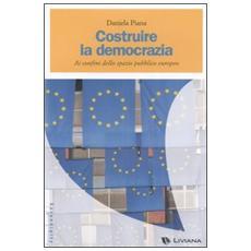 Costruire la democrazia. Ai confini dello spazio pubblico europeo