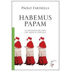 Habemus papam. La leggenda del papa che abolì il Vaticano