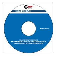Relazione previsionale programmatica 2010-2012 e relazione tecnica al bilancio di previsione annuale 2010. CD-ROM