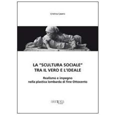 La «scultura sociale» tra il vero e l'ideale. Realismo e impegno nella plastica lombarda di fine Ottocento
