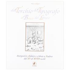 Dal torchio del tipografo al banco del libraio. Stampatori, editori e librai a Padova dal XV al XVIII secolo