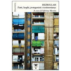Hezbollah. Fatti, luoghi, protagonisti, testimonianze