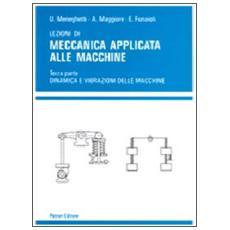 Lezioni di meccanica applicata alle macchine. Vol. 3: Dinamica e vibrazioni delle macchine.