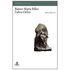 Rainer Maria Rilke: l'altro Orfeo