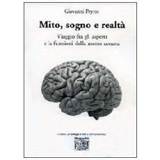 Mito, sogno e realtà. Viaggio fra gli aspetti e le funzioni della mente umana
