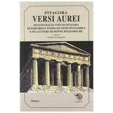 Versi aurei seguiti dalle vite di Pitagora, di Porfirio e Fozio, da testi pitagorici e da lettere di donne pitagoriche