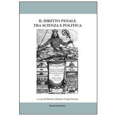 Il diritto penale tra scienza e politica. Atti del Convegno (Bologna, 07-08 marzo 2014)