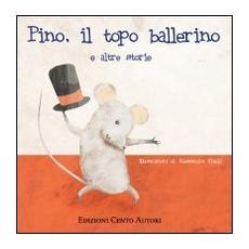 Pino il topo ballerino e altre storie