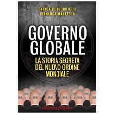 Governo globale. La storia segreta del nuovo ordine mondiale