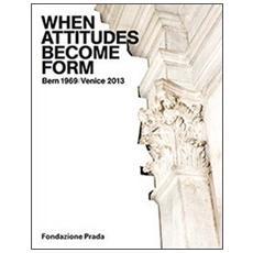 When attitudes become form. Bern 1969 / Venice 2013