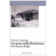 Don Pasquino Borghi. Un prete nella Resistenza