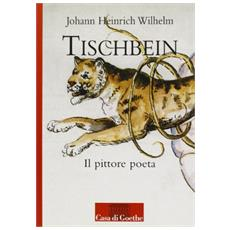 Tischbein. Il pittore poeta