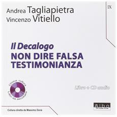 Il decalogo. Con CD Audio. Vol. 9: Non dire falsa testimonianza.
