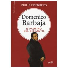 Domenico Barbaja. Il padrino del belcanto
