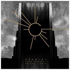 Cranial - Dark Towers / Bright Lights