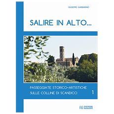 Salire in alto. . . Passeggiate storico-artistiche sulle colline di Scandicci. Vol. 1