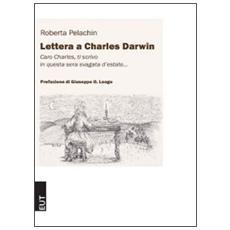 Lettera a Charles Darwin. Caro Charles ti scrivo in questa svagata sera d'estate. . .
