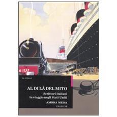 Al di là del mito. Scrittori italiani in viaggio negli Stati Uniti