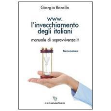 Www. l'invecchiamento degli italiani. Manuale di sopravvivenza. it