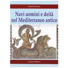 Navi uomini e deità nel Mediterraneo antico