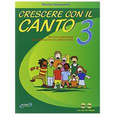 Crescere con il canto. Con 2 CD Audio. Vol. 3