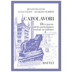 Capolavori. Dieci poesie in dialetto parmigiano tradotte in italiano
