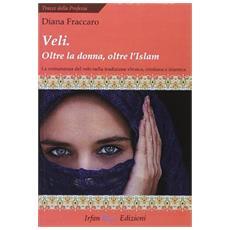 Veli. Oltra la donna, oltre l'Islam. La comunanza del velo nella tradizione ebraica, cristiana e islamica