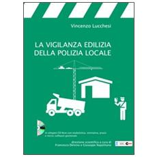La vigilanza edilizia della polizia locale. Con CD-ROM