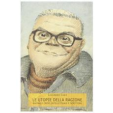 Utopie della ragione. Raffaele Crovi intellettuale e scrittore (Le)