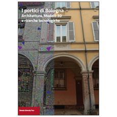 I portici di Bologna. Architettura, modelli 3D e ricerche tecnologiche