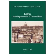 Borgo. Storia irriguardosa del XIV rione di Roma