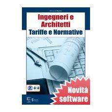 Ingegneri e architetti. Tariffe e normative. Con CD-ROM
