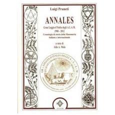 Annales. Gran Loggia d'Italia degli A. L. A. M. 1908-2012. Cronologia dellla massoneria italiana e internazionale