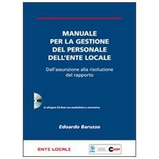 Manuale per la gestione del personale dell'ente locale. Dall'assunzione alla risoluzione del rapporto. Con CD-ROM