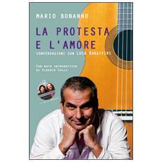 La protesta e l'amore. Conversazioni con Luca Bonaffini. Con CD Audio