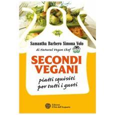 Secondi vegani. Piatti squisiti per tutti i gusti