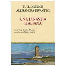 Una dinastia italiana. L'arcipelago Cecchi D'Amico tra arte, letteratura, giornalismo e politica