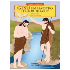 Gesù un Maestro straordinario