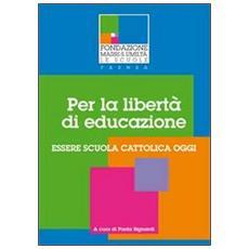 Per la libertà di educazione. Essere scuola cattolica oggi