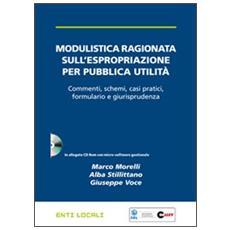 Modulistica ragionata sull'espropriazione per pubblica utilità. Con CD-ROM