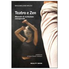 Teatro e zen. Manuale di recitazione consapevole