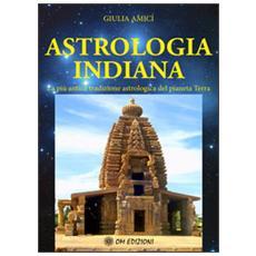 Astrologia indiana. La pi� antica tradizione astrologica del pianeta terra