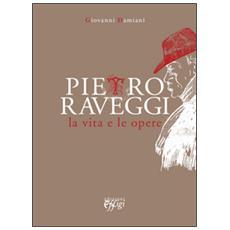 Pietro Raveggi. La vita e le opere