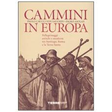 Cammini in Europa. Pellegrinaggi antichi e moderni tra Santiago, Roma e la Terra Santa