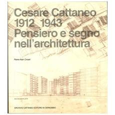 Cesare Cattaneo 1912-1943. Pensiero e segno nell'architettura
