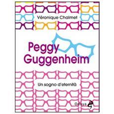 Peggy Guggenheim. Un sogno d'eternità