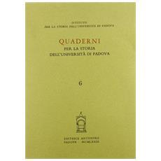 Quaderni per la storia dell'Universit� di Padova. Vol. 6