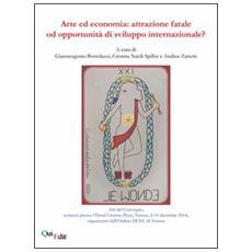 Arte e economia. Attrazione fatale od opportunità di sviluppo internazionale? Atti del Convegno (Verona, 19 dicembre 2014)